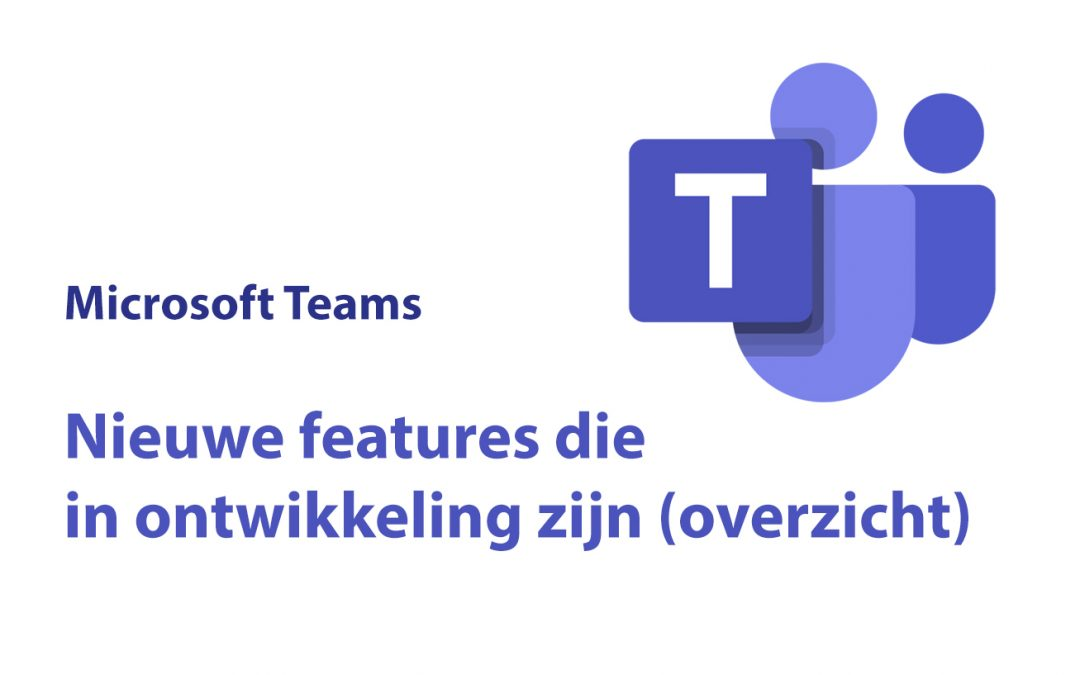 Microsoft Teams: aan welke nieuwe features werkt Microsoft (overzicht)
